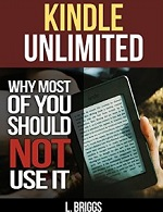 Kindle Unlimited: Why Most of You Should Not Use It – L. Briggs [PDF] [English]