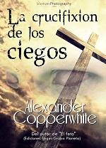 La crucifixión de los ciegos – Alexander Copperwhite [PDF]