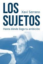 Los sujetos: Hasta dónde llega tu ambición – Xavi Serrano [PDF]