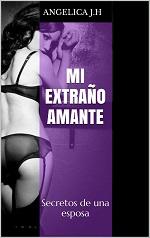 Mi extraño amante: Secretos de una esposa – Angelica J. H. [PDF]
