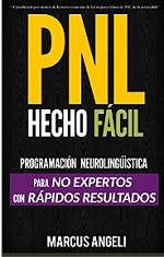 PNL Hecho Fácil: Programación neurolingüística para NO EXPERTOS con RÁPIDOS RESULTADOS – Marcus Angeli [PDF]