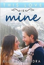 Romance: This Love is mine (Inspirational Clean Romance Women's Fiction Sweet Contemporary) (Romance Series Manage Sweet Literature & Fiction Romance) – Elle Alessandra [PDF] [English]