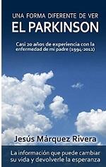 Una forma diferente de ver el Parkinson: Casi 20 años de experiencia con la enfermedad de mi padre (1994-2012) – Jesús Márquez Rivera [PDF]