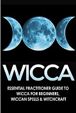 Wicca: Essential Practitioner's Guide to Wicca for Beginners, Wiccan Spells, & Witchcraft (Crystals, Folklore, Mythology, Spells, Comparative Religion Book 1) – Magick Planet Guides [PDF] [English]