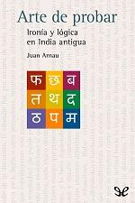 Arte de probar: Ironía y lógica en la India antigua – Juan Arnau [PDF]