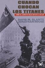 Cuando chocan los titanes: Cómo el Ejercito Rojo detuvo a Hitler – David Glantz, Jonathan House [PDF]