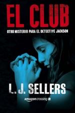 El Club, Otro misterio para el detective Jackson – L. J. Sellers [PDF]