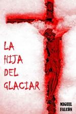 La hija del glaciar – Miguel Falcón [PDF]