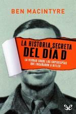 La historia secreta del Día D – Ben Macintyre [PDF]
