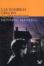 Las sombras crecen al atardecer – Henning Mankell [PDF]