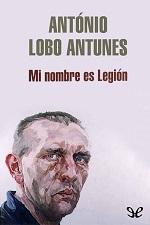 Mi nombre es legión – António Lobo Antunes [PDF]