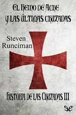 El Reino de Acre y las últimas cruzadas – Steven Runciman [PDF]