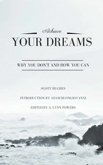 Achieve Your Dreams: Why you don't and how you can – Scott Hughes [PDF] [English]