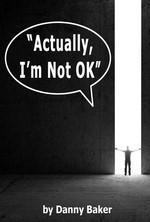 Actually, I'm Not OK – Danny Baker [English] [PDF]