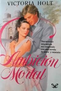 Ambición mortal – Victoria Holt [PDF]