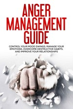 Anger Management Guide: Control your mood swings, manage your emotions, overcome destructive habits, and improve your relationships – New Familiar Publishing [PDF] [English]