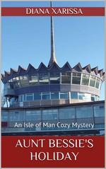 Aunt bessie's Holiday (An Isle of Man Cozy Mystery) – Diana Xarissa [English] [PDF]
