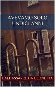 Avevamo solo undici anni – Baldassarre da Olonetta [Italian] [PDF]