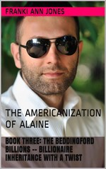 Book Three: The beddingford billions Billionaire inheritance with a twist: The Americanization of Alaine – Franki Ann Jones [PDF] [English]