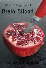 Brain Sliced (Sliced Trilogy Book 1) – Frances Peterson [PDF] [English]
