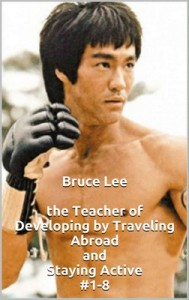 Bruce Lee the Teacher of Developing by Traveling Abroad and Staying Active #1-8: Powered by Travelabroadnetx Global Bitnet Think Tank Solutions & solving … one trip abroad at a time! – M. Lawrence [PDF] [English]