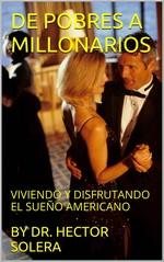 De pobres a millonarios Viviendo y disfrutando el sueño americano – Dr. Hector Solera [PDF]