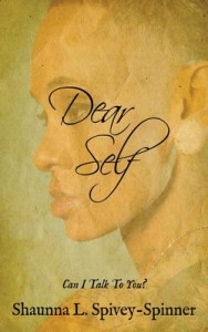Dear Self: Can I Talk To You? – Shaunna L. Spivey-Spinner [PDF] [English]