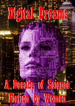 Digital Dreams: A decade of science fiction by women – Pat Cadigan, Justina Rukes, E. J. Swift, Jaine Fenn, Nina Allan, Kim Lakin-Smith, Una McCormack [PDF] [English]