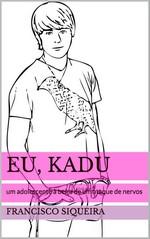 Eu, Kadu um adolescente a beira de um ataque de nervos – Francisco Siqueira [Portuguese] [PDF]