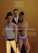 Godless Circumcisions: A Recollecting & Re-membering of Blockness, Queerness, & Flows of Survivance – Tabias Olajuawon Wilson [PDF] [English]