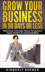 Grow Your Business in 90 days or less – Kimberly Brewer [PDF] [English]