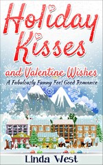 Holiday Kisses and Valentine Wishes – A Fabulously Funny Feel Good Romance – Linda West [PDF] [English]