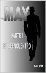May, Parte I: El reencuentro – A. D. Arco [PDF]