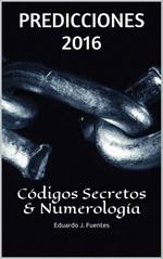 Predicciones 2016, Códigos Secretos & Numerología – Eduardo J. Fuentes [PDF]