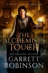 The Alchemist's Touch A Book of Underrealm (The Academy Journals 1) – Garrett Robinson [PDF] [English]