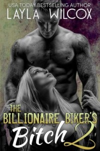 The Billionaire Biker's Bitch 2: An Alpha Billionaire Romance – Layla Wilcox [PDF] [English]