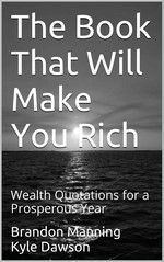 The Book That Will Make You Rich: Wealth Quotations for a Prosperous Year – Brandon Manning, Kyle Dawson [PDF] [English]