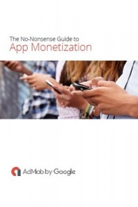 The No-Nonsense Guide to App Monetization – AdMob by Google [PDF] [English]