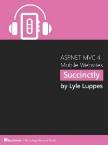 ASP.NET MVC 4 Mobile Websites Succinctly – Lyle Luppes [PDF] [English]