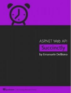 ASP.NET Web API Succinctly – Emanuele DelBono [PDF] [English]