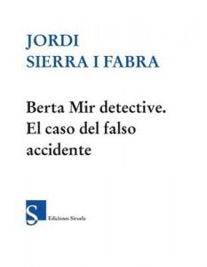 Berta Mir detective. El caso del falso accidente – Jordi Sierra i Fabra [PDF]