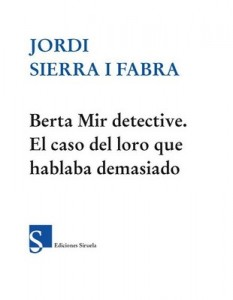 Berta Mir detective. El caso del loro que hablaba demasiado – Jordi Sierra i Fabra [PDF]