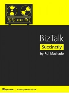 BizTalk Succinctly – Rui Machado [PDF] [English]