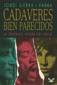 Cadáveres bien parecidos. La crónica negra del rock – Jordi Sierra i Fabra [PDF]