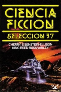 Ciencia ficción. Selección 37 – C. J. Cherryh, Phyllis Eisenstein, Harlan Ellison, Stephen King, Kit Reed, Joanna Russ, John Varley [PDF]