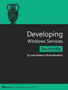 Developing Windows Services Succinctly – José Roberto Olivas Mendoza [PDF] [English]