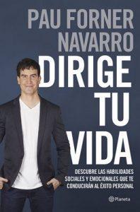 Dirige tu vida: Descubre las habilidades sociales y emocionales que te conducirán al éxito personal – Pau Forner Navarro [ePub & Kindle]