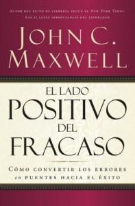 El lado positivo del fracaso: Cómo convertir los errores en puentes hacia el éxito – John C. Maxwell [PDF]