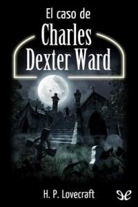 El caso de Charles Dexter Ward – H. P. Lovecraft [PDF]
