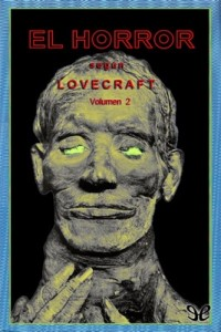 El horror según Lovecraft (vol II) – Algernon Blackwood, Walter de la Mare, Hanns Heinz Ewers, William Hope Hodgson, M. R. James, Lord Dunsany, H. P. Lovecraft, Arthur Machen, M. P. Shiel, Clark Ashton Smith, H. G. Wells [PDF]